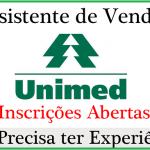 Unimed Contrata Assistente de Vendas – Salário + VT VR e VA Plano de saúde e odontológico,Auxílio creche e Seguro de Vida.