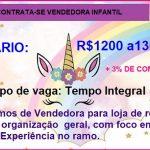 VAGA – VENDEDORA DE  LOJA INFANTIL  TEMPO INTEGRAL – SALÁRIO: 1200 a 1300 + 3% DE COMISSÃO.