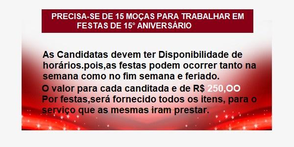 PRECISA – SE DE  MOÇAS: TODAS COM DISPONIBILIDADE DE HORÁRIO – PARA TRABALHAR EM FESTAS DE ANIVERSÁRIOS 15° ANOS.