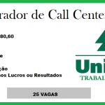 25 vagas para Operador de Call Center – Nível: Médio – Salário: R$ 1.980,60. Unimed – Trabalhe Conosco.