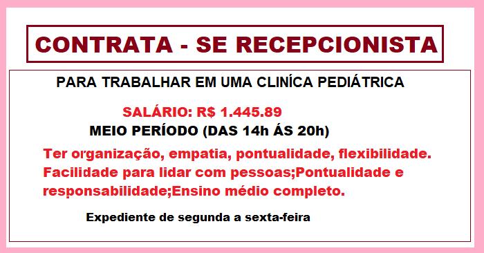 Contrata Recepcionista para Trabalhar em uma Clinica Pediátrica – apenas seis horas por dia.